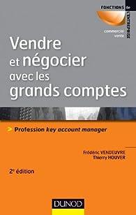 Télécharger Vendre et négocier avec les grands comptes - 2e éd. - Profession key account manager PDF eBook
