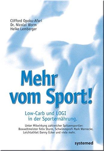 Mehr vom Sport. Low-Carb und LOGI in der Sporternährung Broschiert – 10. August 2009 Clifford Opoku-Afari Nicolai Worm Heike Lemberger Systemed Verlag