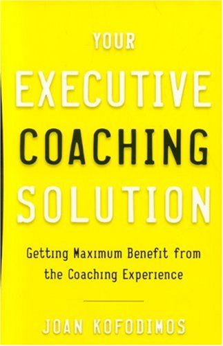 Read Online Your Executive Coaching Solution: Getting Maximum Benefit from the Coaching Experience PDF