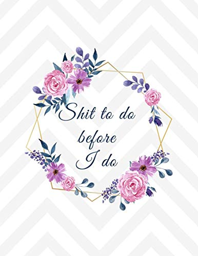 Shit to do before I do: Wedding Planning Journal to organize your wedding checklists, budget, worksheet, countdown checklist, wedding party list, seat planner 8.5x11 inch 150 pages - Topper Inch 11