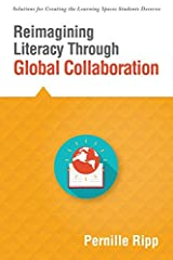 Reimagining Literacy Through Global Collaboration: Create Globally Literate K 12 Classrooms with This Solutions Series Book.