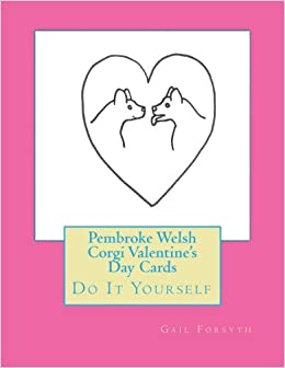 Pembroke Welsh Corgi Valentineu0027s Day Cards: Do It Yourself: Gail Forsyth:  9781519759573: Amazon.com: Books