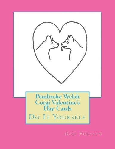 Download Pembroke Welsh Corgi Valentine's Day Cards: Do It Yourself PDF