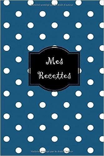 Mes Recettes Mon Cahier De Recettes Carnet A Completer Livre De