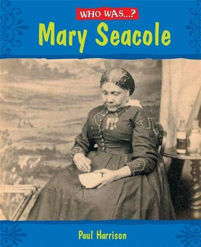 Mary Seacole? (Who Was) Paul Harrison