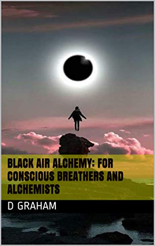 Black Air Alchemy: For conscious breathers and Alchemists