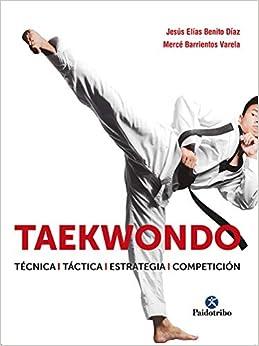 Taekwondo. Técnica. Táctica. Estrategia. Competición (Artes Marciales)