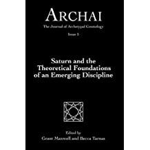Saturn and the Theoretical Foundations of an Emerging Discipline (Archai: The Journal of Archetypal Cosmology, Issue 5)