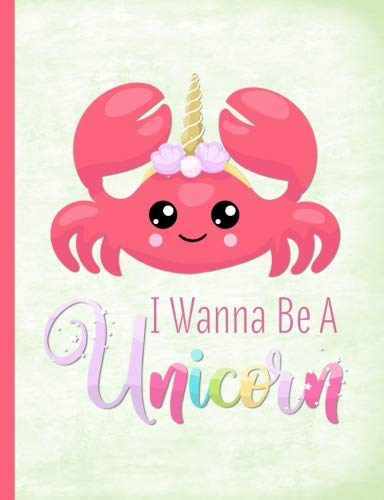 Crab Unicorn I Wanna Be A Unicorn Wide Ruled Composition Book: 200 Pages, Wide Ruled Lined Notebook, No Side Margins, Soft Cover Student Exercise Book