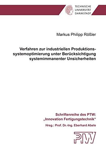 Verfahren zur industriellen Produktionssystemoptimierung unter Berücksichtigung systemimmanenter Unsicherheiten (Schriftenreihe des PTW: