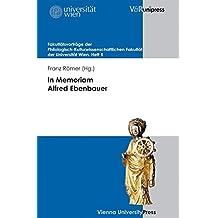In Memoriam Alfred Ebenbauer (Fakultatsvortrage der Philologisch-Kulturwissenschaftlichen Fakultat der Universitat Wien)