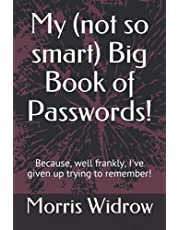 My (not so smart) Big Book of Passwords!: Because, well frankly, I've given up trying to remember!