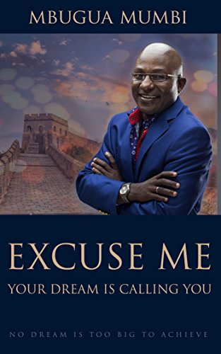 Excuse Me Your Dream Is Calling You Kindle Edition By Mbugua