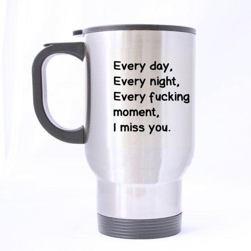 cool romantic saying every day every night every fucking moment i miss you stainless steel travel