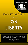On Liberty: By John Stuart Mill - Illustrated (Comes with a Free Audiobook)