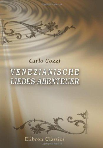 Venezianische Liebes-Abenteuer: Erlebt und erzählt von Carlo Gozzi. Deutsch von W. Kastner