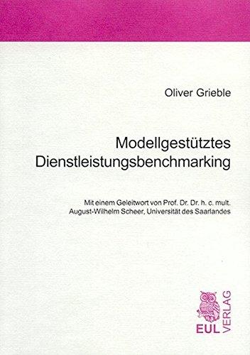 Modellgestütztes Dienstleistungsbenchmarking Taschenbuch – 1. August 2004 Oliver Grieble August W Scheer Josef Eul Verlag 3899362683