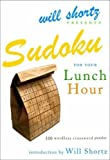 Will Shortz Presents Sudoku for Your Lunch Hour, Will Shortz, 0312370997