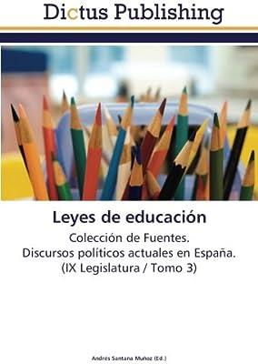 Leyes de educación: Colección de Fuentes. Discursos políticos ...
