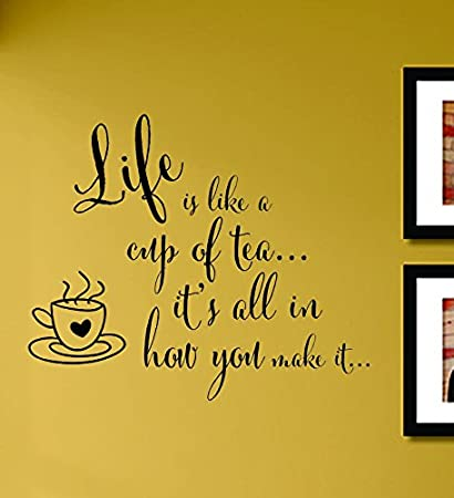 Amazon.com: Life Is Like a Cup of Tea It\'s All in How You Make It ...
