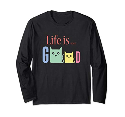 - Life Is Really Good Cats Long Sleeve Shirt