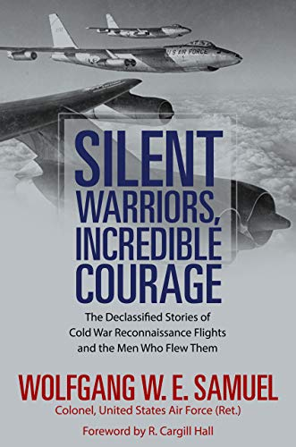 Silent Warriors, Incredible Courage: The Declassified Stories of Cold War Reconnaissance Flights and the Men Who Flew Them (English Edition) por [Samuel, Wolfgang]