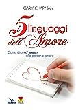 """I 5 linguaggi dell'amore. Come dire """"ti amo"""" alla persona amata. (Matrimonio e famiglia)"""