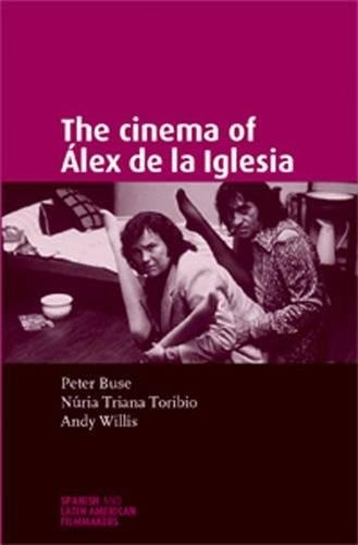 Download The Cinema of Álex de la Iglesia (Spanish and Latin American Film) pdf