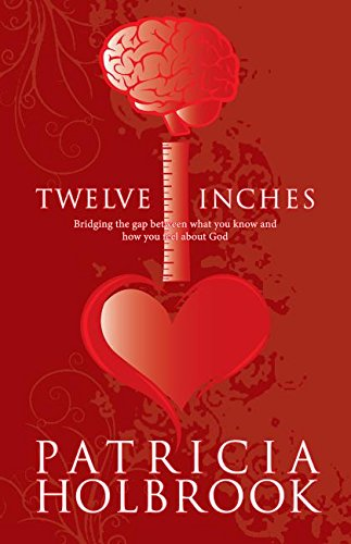 Twelve Inches: Bridging the Gap Between What You Know and How You Feel About God