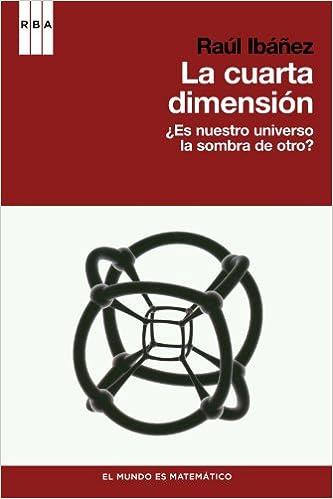 La cuarta dimension (DIVULGACIÓN): Amazon.es: Raúl Ibáñez Torres: Libros