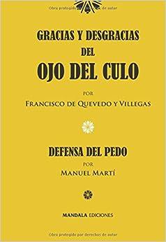 Gracias y desgracias del ojo del culo: y Tratado del Pedo (Spanish Edition)