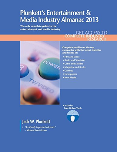 Plunkett's Entertainment & Media Industry Almanac 2013: Entertainment & Media Industry Market Research, Statistics, Trends & Leading Companies