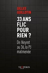 33 ans flic pour rien ? par Gilles Guillotin