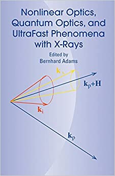 Book Nonlinear Optics, Quantum Optics, and Ultrafast Phenomena with X-Rays: Physics with X-Ray Free-Electron Lasers