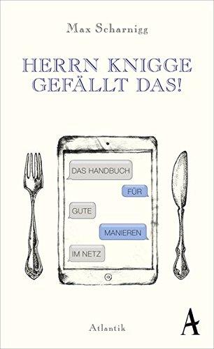 HERRN KNIGGE GEFÄLLT DAS!: Das Handbuch für gute Manieren im Netz Gebundenes Buch – 16. April 2016 Max Scharnigg Atlantik 3455370365 Briefe
