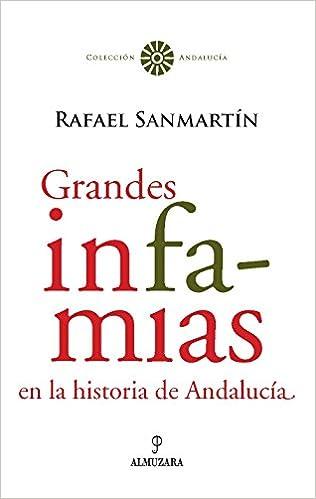 Grandes infamias en la historia de Andalucía: Amazon.es: San Martín Ledesma, Rafael: Libros