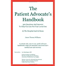 The Patient Advocate's Handbook 300 Questions and Answers to Help You Care for Your Loved One at the Hospital and at Home