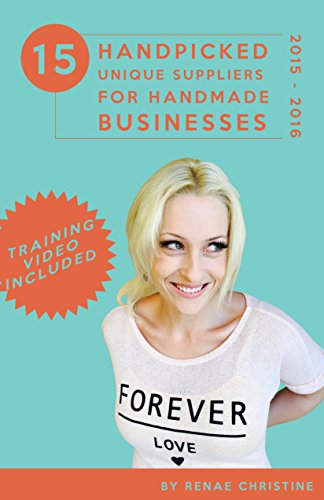 15 Handpicked Unique Suppliers for Handmade Businesses 2015 - 2016: An Exclusive Guide To Fuel Etsy Selling Success and the Handmade Entrepreneur (Etsy Book,