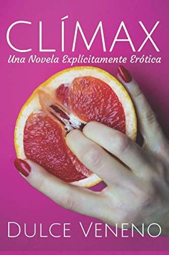 Clímax: Una Novela Explícitamente Erótica (Spanish Edition)