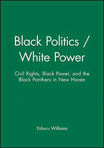 Search : Black Politics/White Power: Civil Rights, Black Power and the Black Panthers in New Haven
