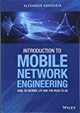Introduction to Mobile Network Engineering: GSM, 3G-WCDMA, LTE and the Road to 5G by Alexander Kukushkin