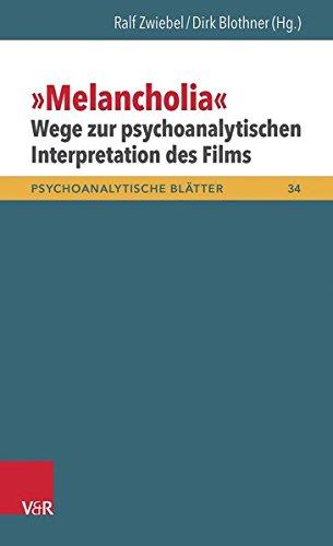 »Melancholia« - Wege zur psychoanalytischen Interpretation des Films (Psychoanalytische Blätter, Bd. 34)