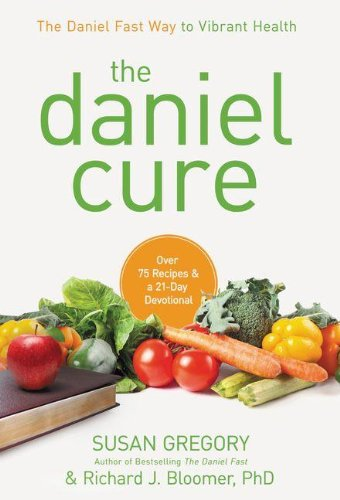 The Daniel Cure: The Daniel Fast Way to Vibrant Health