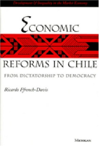 Economic Reforms in Chile: From Dictatorship to Democracy (Development And Inequality In The Market Economy) ebook
