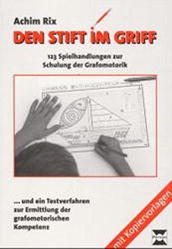 Den Stift im Griff: 123 Spielhandlungen zur Schulung der Grafomotorik