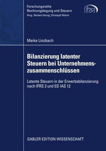 Bilanzierung latenter Steuern bei Unternehmenszusammenschlüssen: Latente Steuern in der Erwerbsbilanzierung nach IFRS 3 und ED IAS 12 (Forschungsreihe Rechnungslegung und Steuern) (German Edition)
