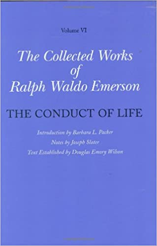 Collected Works of Ralph Waldo Emerson, Volume VI: The Conduct of Life