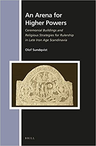 An arena for higher powers ceremonial buildings and religious an arena for higher powers ceremonial buildings and religious strategies for rulership in late iron age scandinavia numen book xiv 647 pp index ed fandeluxe Images