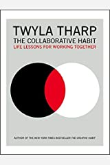 The Collaborative Habit: Life Lessons for Working Together by Tharp, Twyla (February 16, 2013) Paperback Paperback