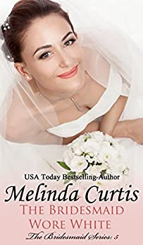 The Bridesmaid Wore White (The Bridesmaid Series Book 5) by [Curtis, Melinda]